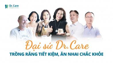 ĐẠI SỨ DR. CARE - LAN TỎA TRẢI NGHIỆM TRỒNG RĂNG TIẾT KIỆM, ĂN NHAI CHẮC KHỎE