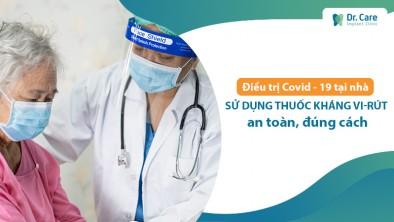 Điều trị Covid - 19 tại nhà: Sử dụng thuốc kháng vi-rút an toàn, đúng cách