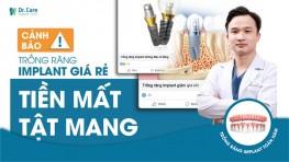Cảnh báo: Implant giá rẻ - Tiền mất tật mang