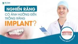 Nghiến răng ảnh hưởng nghiêm trọng đến trồng răng Implant như thế nào?